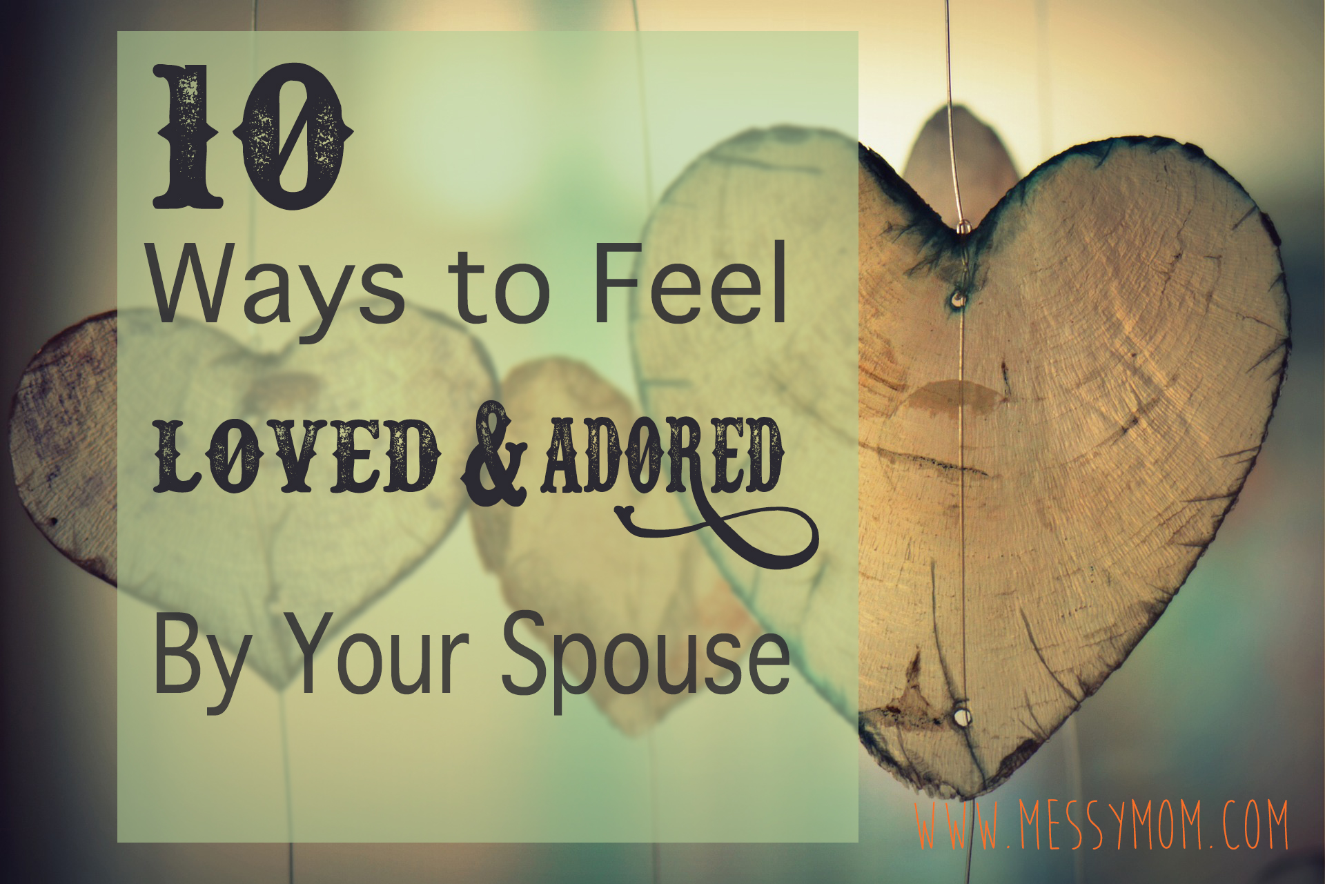 10 Ways To Feel Loved and Adored By Your Spouse
